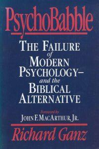 psychobabble-the-failure-of-modern-psychology-and-the-biblical-alternative-richard-ganz-9780891077343