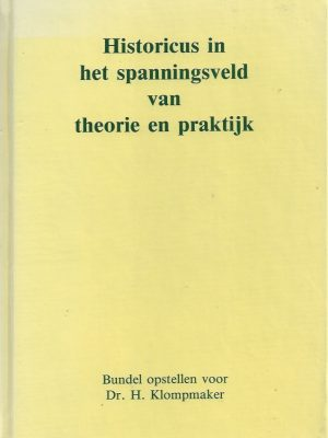 Historicus in het spanningsveld van theorie en praktijk-opstellen, aangeboden aan Dr. H. Klompmaker-906783002X