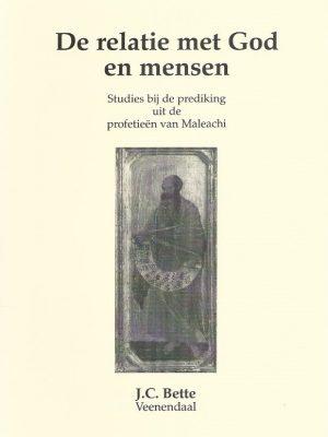 De relatie met God en mensen-Studies bij de prediking uit de profetien van Maleachi-J.C. Bette