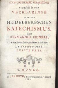 Gods onfeilbare waarheden voorgesteld in eene verklaringe over den Heidelbergschen katechismus door Hermannus Reiners-eerste deel