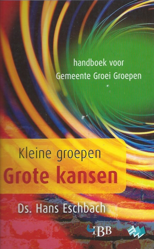 Kleine groepen Grote kansen-Handboek voor Gemeente Groei Groepen-Hans Eschbach-9789032307882