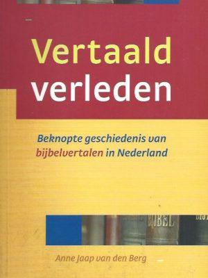 Vertaald verleden-beknopte geschiedenis van bijbelvertalen in Nederland-Anne Jaap van den Berg-9061266823-9789061266822