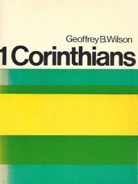 1 Corinthians-A Digest of Reformed Comment-Geoffrey B. Wilson-1971