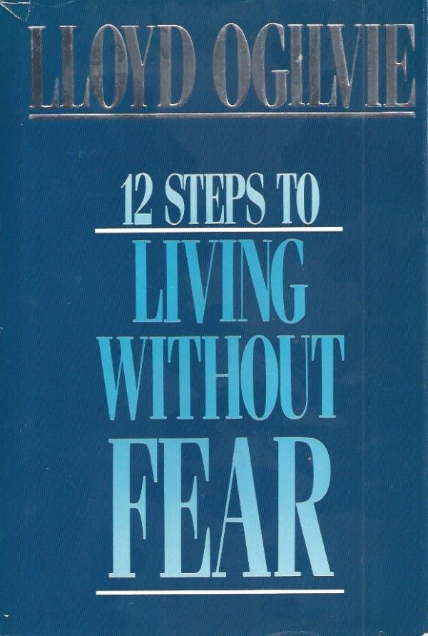 12 Steps to Living Without Fear-Lloyd Ogilvie-084990613X-9780849906138