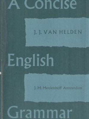A Concise English Grammar-J.J. van Helden-Third Edition 1958