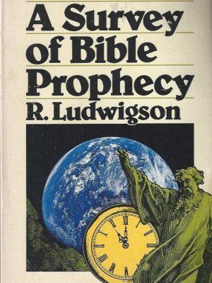 A Survey of Bible Prophecy-R. Ludwigson-031028421X
