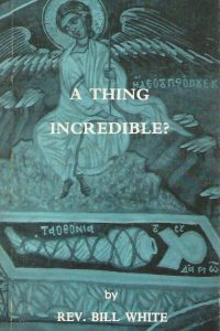 A Thing Incredible-by rev. Bill White