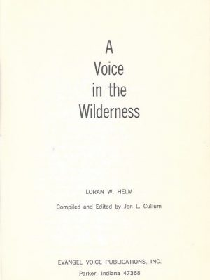 A Voice in the Wilderness-Loran W. Helm-Jon L. Cullum-Evangel Voice Publications, Second printing 1974-no dustjacket