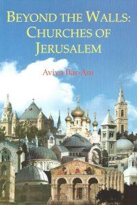 Beyond the Walls-Churches of Jerusalem-Aviva Bar-Am-9789659004874