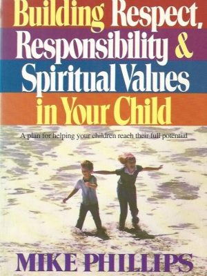 Building Respect, Responsibility and Spiritual Values in Your Child-Mike Phillips-0871231468