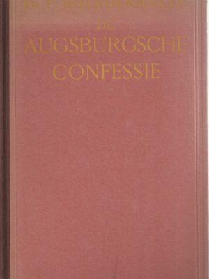 De Augsburgsche confessie-opnieuw vertaald en toegelicht door-Dr. P. Boendermaker