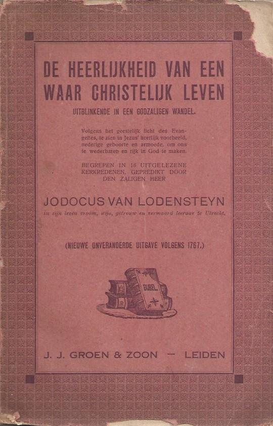 De heerlijkheid van een waar christelijk leven uitblinkende in een godzaligen wandel-Jodocus van Lodensteyn