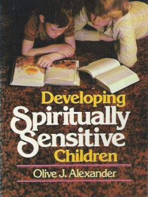 Developing Spiritually Sensitive Children-Olive J. Alexander-0871231115