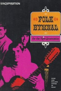 Folk Hymnal for the Now Generation-Singspiration Songbook-121 hymns with music-14th printing 1973