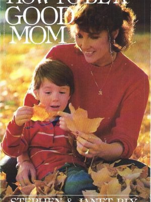 How to Be a Good Mom-Stephen & Janet Bly-0802435726