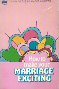 How to Make Your Marriage Exciting-Charles & Frances Hunter-0830701478