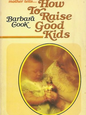 How to Raise Good Kids-Barbara Cook-0871232332
