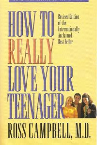 How to Really Love Your Teenager-Ross Campbell-089693067X-9780896930674