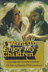 I Want To Enjoy My Children-Henry Brandt, Phil Landrum-0310216311