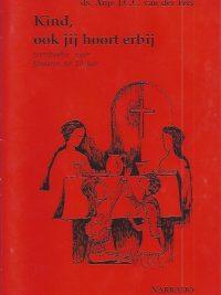 Kind ook jij hoort erbij voorbereidingsboekjes voor kinderen tot tien jaar ds Anje J C C van der Pers 9052630313