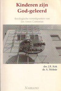 Kinderen zijn God-geleerd theologische vertrekpunten van Jan Amos Comenius-drs. J.R. Kok-9789052630786