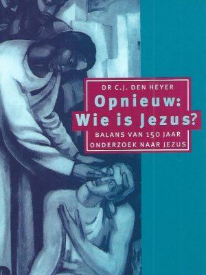 Opnieuw, Wie is Jezus-balans van 150 jaar onderzoek naar Jezus-C.J. den Heyer-9021136325-9789021136325