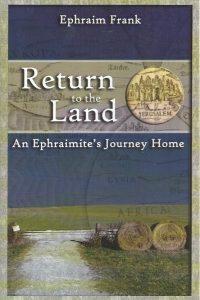 Return to the Land-An Ephraimite's Journey Home-Ephraim Frank-9781886987180