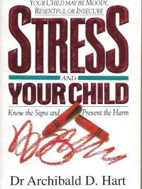 Stress and Your Child-Dr. Archibald D. Hart-0850095611-9780850095616