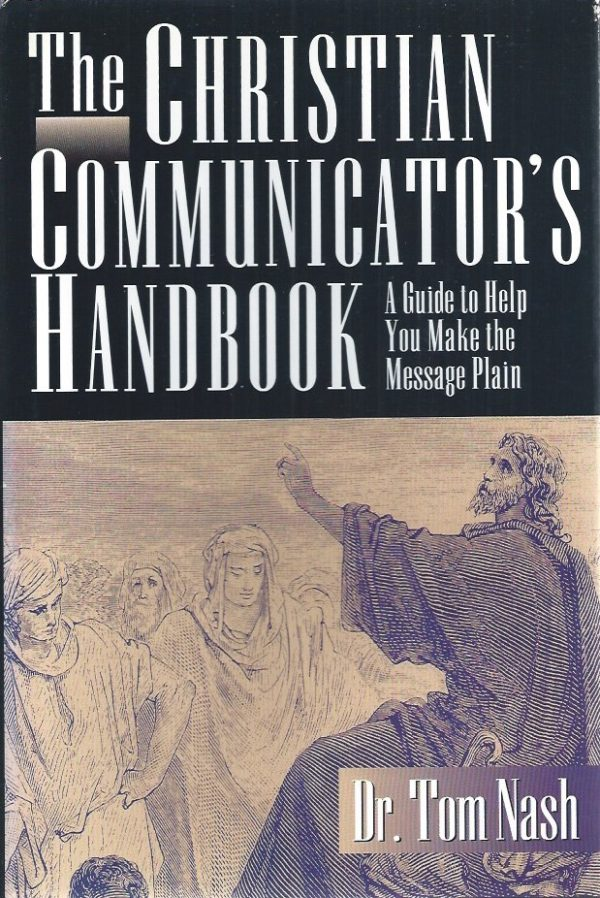 The Christian Communicator's Handbook-Dr. Tom Nash-1564763846-9781564763846