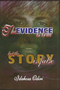 The Evidence is true but the Story is false-Idahosa Odiri-9783785818