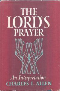The Lord's prayer, An Interpretation-Charles L. Allen
