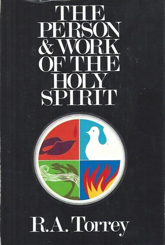 The Person and Work of The Holy Spirit , As revealed in the scriptures and in personal experience-R.A. Torrey-Zondervan 1968, Seventh printing 1974
