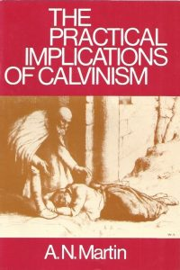The Practical Implications of Calvinism-A.N. Martin-0851512968