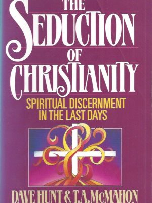 The Seduction of Christianity-Spiritual Discernment in the Last Days-Dave Hunt and T.A. McMahon-0890814414