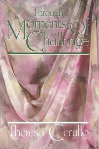 Through Moments Of Challenge-Theresa Cerullo
