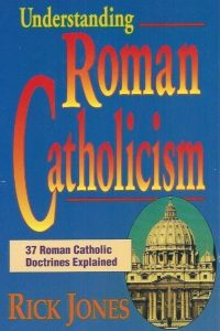 Understanding Roman Catholicism-Rick Jones-0937958484-9780937958483