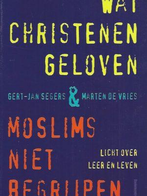 Wat christenen geloven en moslims niet begrijpen-Gert-Jan Segers & Marten de Vries-9789023920427