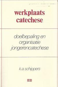 Werkplaats catechese-doelbepaling en organisatie jongerencatechese-K.A. Schippers-9024229510