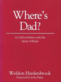 Where's Dad-A call for Fathers with the Spirit of Elijah-Weldon Hardenbrook, foreword by John Piper