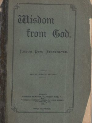 Wisdom from God-Pastor Otto Stockmayer-Bethshan Bookroom, second edition revised 1905