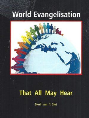 World Evangelisation, That All May Hear-Steef Van 't Slot -0957528620-9780957528628