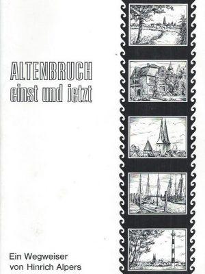 Altenbruch einst und jetzt, Ein Wegweiser-von Hinrich Alpers-1974