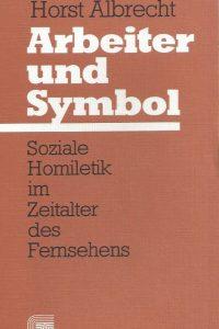 Arbeiter und Symbol-soziale Homiletik im Zeitalter des Fernsehens-Horst Albrecht-3459014210-378670919X