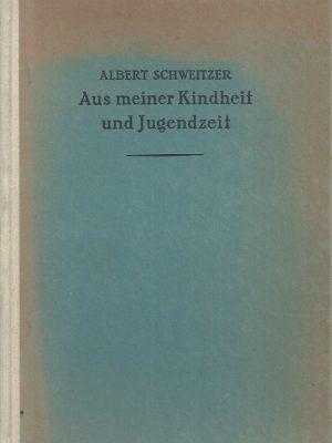 Aus meiner Kindheit und Jugendzeit-Albert Schweitzer-58. bis 64. Tausend 1924