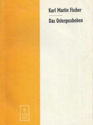 Das Ostergeschehen-Karl Martin Fischer