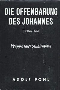 Die Offenbarung Des Johannes-Erster Teil Kapitel 1 bis 8-Adolf Pohl-Wuppertaler Studienbibel 1978