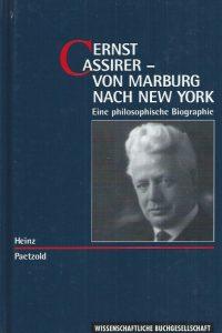 Ernst Cassirer-von Marburg nach New York-eine philosophische Biographie-Heinz Paetzold-3534118162-9783534118168