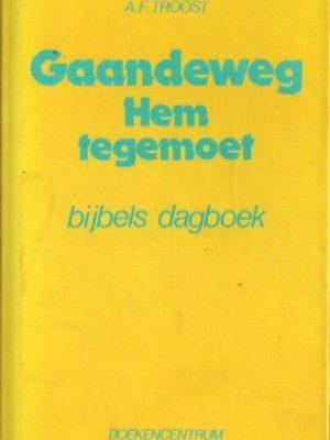 Gaandeweg Hem tegemoet-A.F. Troost-9023915828_8e druk