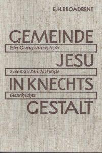 Gemeinde Jesu in Knechtsgestalt-ein Gang durch ihre zweitausendjährige Geschichte-E.H. Broadbent-1965