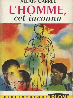 L'homme, cet inconnu-Alexis Carrel-Libr. Plon, volume 8, 437e mille 1954
